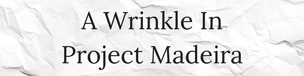 A wrinkle in Project Madeira